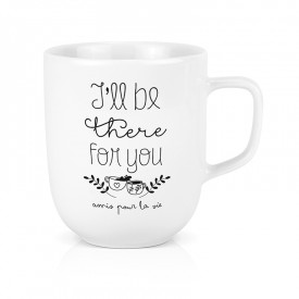 Large porcelain mug: I'll be there for you - Amis pour la vie